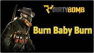 Funny Moments Dirty Bomb - Ep.9 Burn Baby Burn