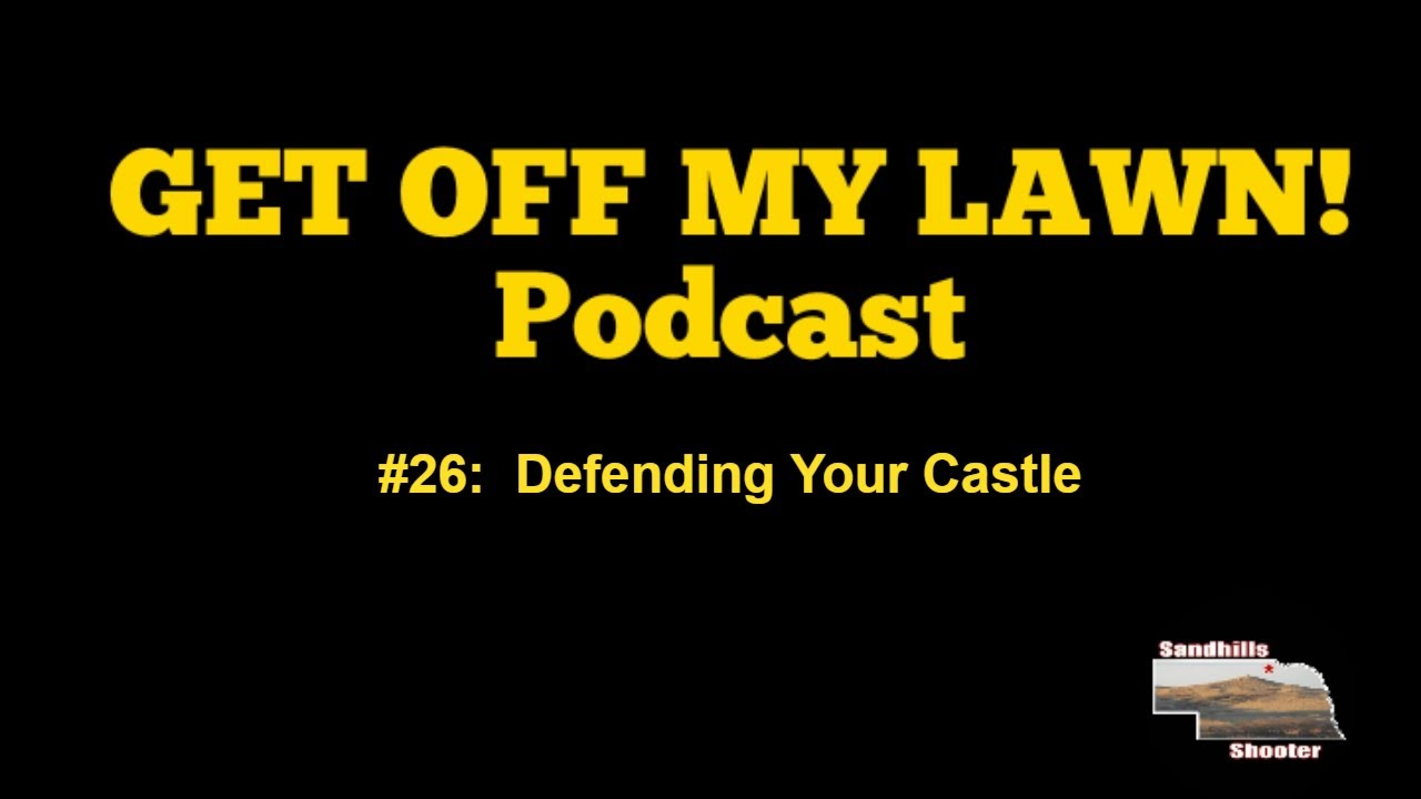 GET OFF MY LAWN! Podcast #026:  Defending Your Castle