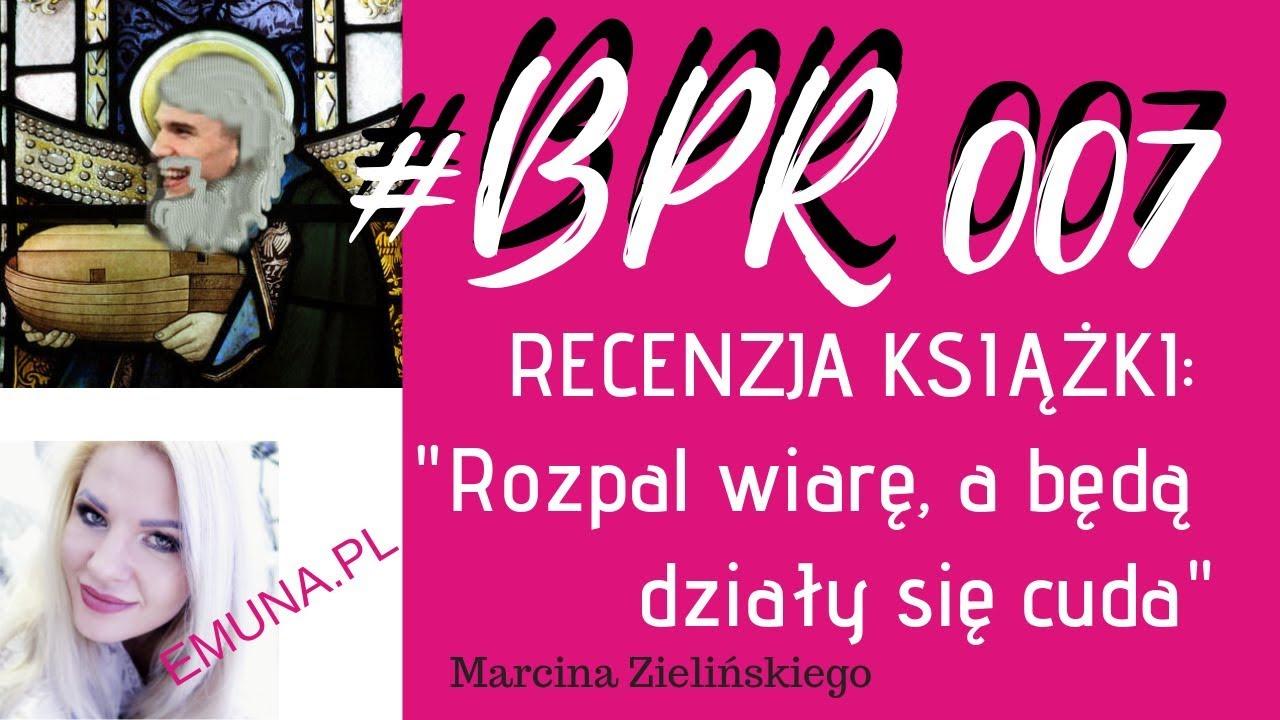 """#BPR 007 """"Rozpal wiarę, a będą działy się cuda"""" RECENZJA KSIĄŻKI Marcin Zieliński"""