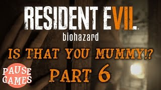 PAUSE / Resident Evil 7: Biohazard / Is that you Mummy!? / Part 6 (Gameplay, xbox one video)