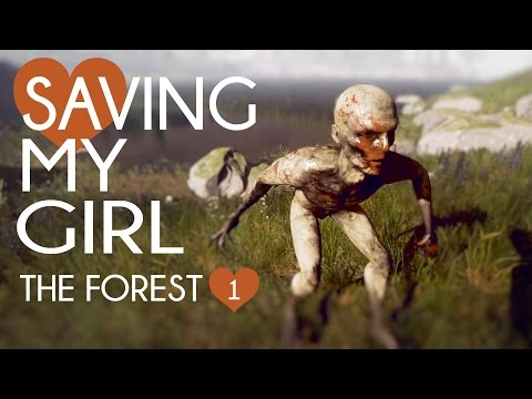 MY GIRL NEEDS ME | The Forest Gameplay | Let's Play Episode 1