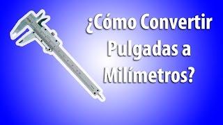 Cómo Convertir una Cifra en Pulgadas a una Cifra en Milímetros | MetalMecanica- Facil