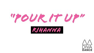 Pour It Up | Rihanna | DivaDance ATX