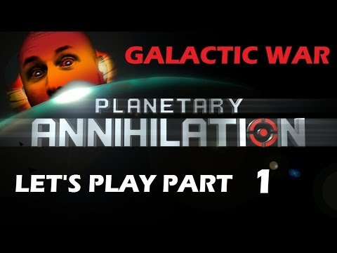 Let's Play: Planetary Annihilation [GALACTIC WAR] Part 1: THE WAR BEGINS