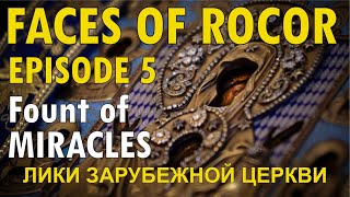"FACES OF ROCOR Episode 5: ""Fount of Miracles"""