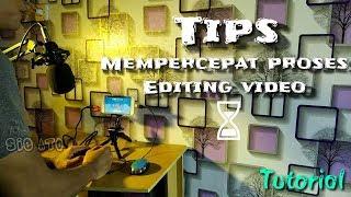 Tips mempercepat proses editing video | TIPS AND TRICK