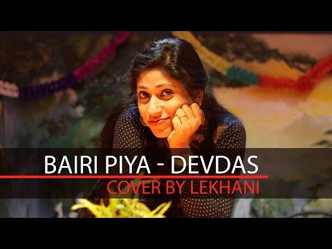 Bairi Piya - Devdas , Cover by Lekhani |  Music Dharmendra | Video Arpit's