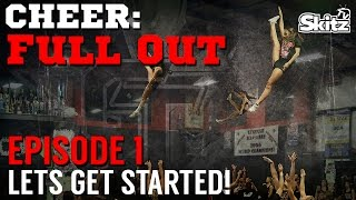 Cheer Full Out: Lets Get Started! | Episode 1 | Skitz TV