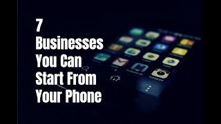 7 Businesses You Can Start From Your Phone