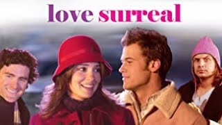 Love Surreal | Full Movie | Shiri Appleby | Nick Zano | Alexandra Holden | Orlando Seale