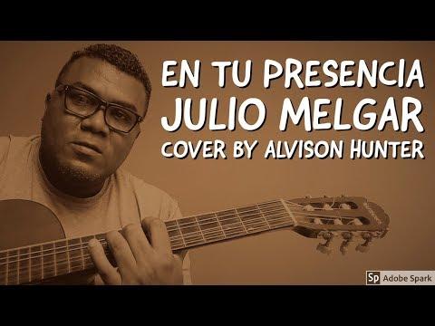 En Tu Presencia - Julio Melgar ( Cover By Alvison Hunter)
