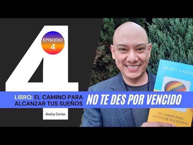 No te des por vencido - Libro: El camino para alcanzar tus sueños - Andry Carías (Episodio 4)