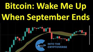 Bitcoin: Wake Me Up When September Ends