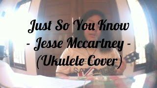 Just So You Know - Jesse Mccartney (Ukulele Cover by Natalia Margaret)