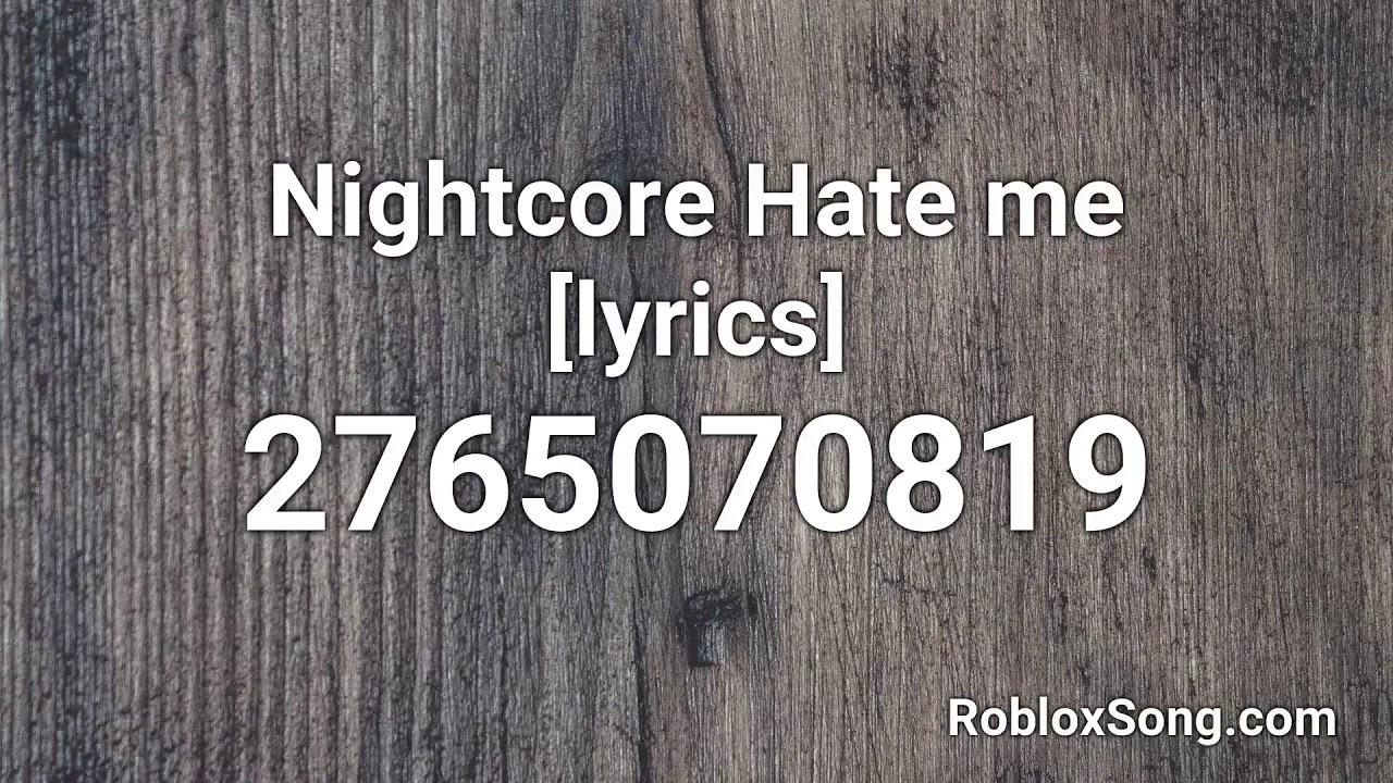 Nightcore Hate Me Lyrics Roblox Id Roblox Music Code Youtube