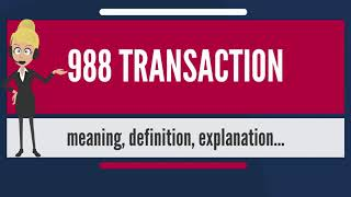 What is 988 TRANSACTION? What does 988 TRANSACTION mean? 988 TRANSACTION meaning & explanation