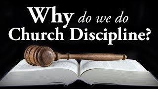Why Do We Do Church Discipline? - Pastor Tim Price