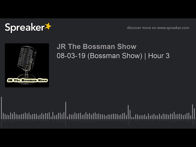 08-03-19 (Bossman Show) | Hour 3 (made with Spreaker)