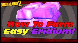 How To Farm Eridium Fast & Easy For SDU's! Borderlands 2 Eridium Farming Guide