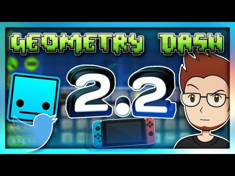 Geometry Dash 2.2 Release News: GD on Nintendo Switch? (2.2 Update Features)