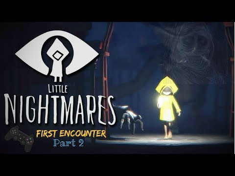 Little Nightmares Part 2  {The First Encounter}