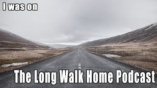 I Was on 'The Long Walk Home' Podcast