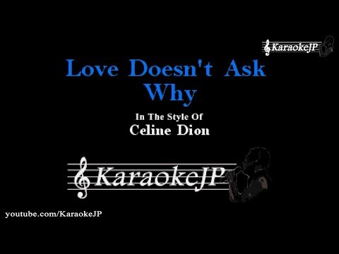 Download Love Doesn't Ask Why (Karaoke) - Celine Dion