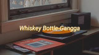 Whiskey Bottle-Gangga (Lyrics Video)~Musikan