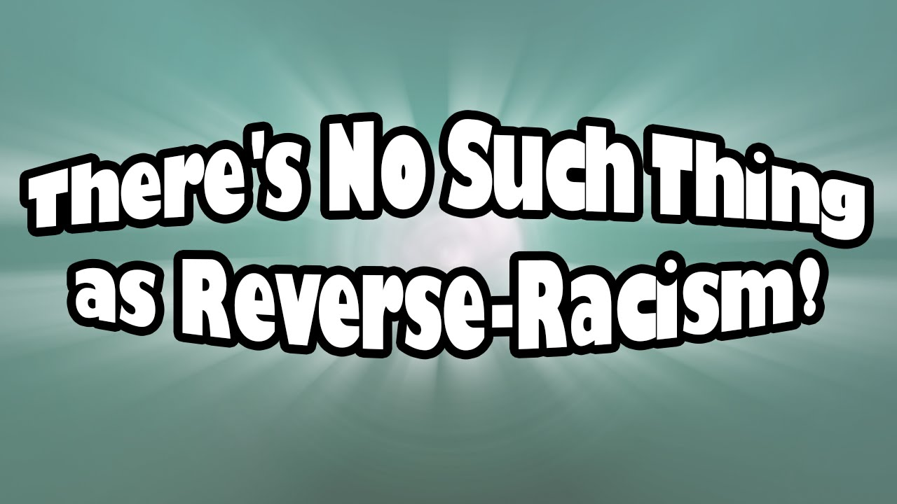 'Reverse Racism'— It Doesn't Exist!