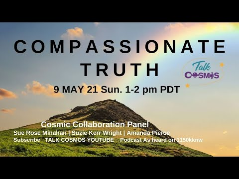 TALK COSMOS 09 May 21: Cosmic Collaboration - Compassionate Truth