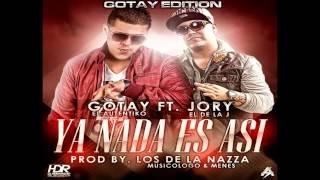 Gotay El Autentiko Ft Jory  Ya Nada Es Asi (Prod By Musicologo  Menes) letra