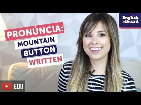 PRONÚNCIA DO INGLÊS: MOUNTAIN, WRITTEN, BUTTON   Glottal Stops (como fazer)