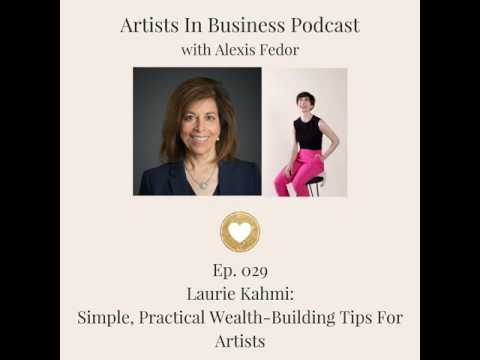Ep. 029- Simple, Practical Wealth-Building Tips For Artists, with Laurie Kahmi