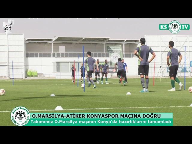 O.Marsilya maçının Konya'daki hazırlıklarını tamamladık