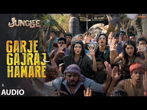 Full Audio: Garje Gajraj Hamare | Junglee | Vidyut J| Navraj H,Hamsika,Gulshan K |SAMEER UDDIN