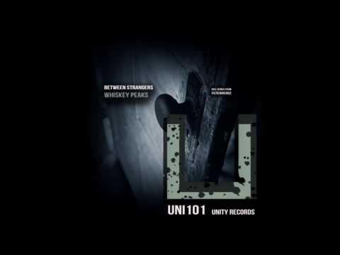 Between Strangers - Whiskey peaks (Filterheadz Remix) [UNITY RECORDS]