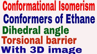 Conformational Isomerism || Conformers || Conformers of Ethane || Dihedral angle | Torsional barrier