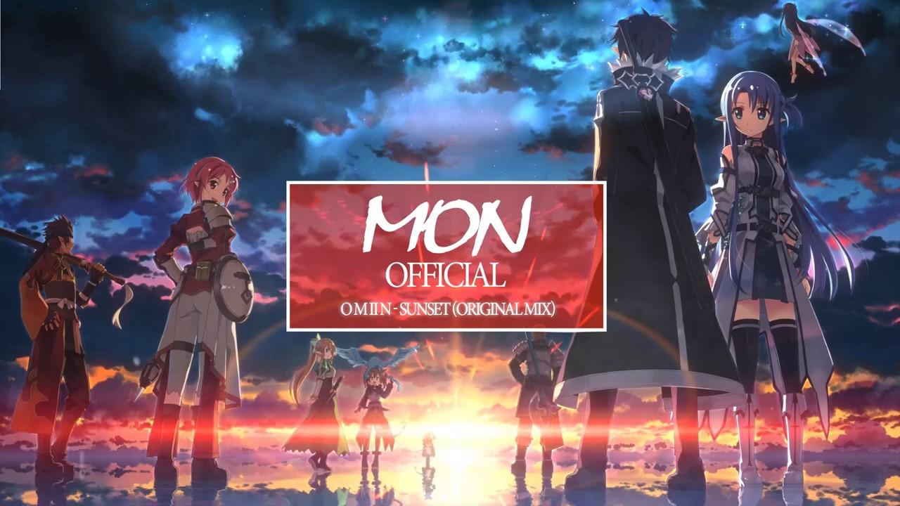 「 edm anime」o m ii n sunset original mix