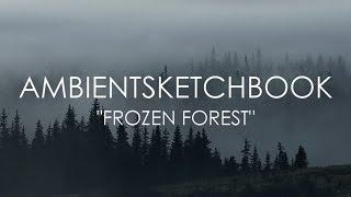Ambientsketchbook - Frozen Forest