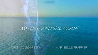"""My Dad and the Moon""  by Marybelle Frappier"