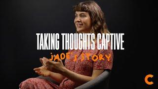 Taking Thoughts Captive - Jade's Testimony