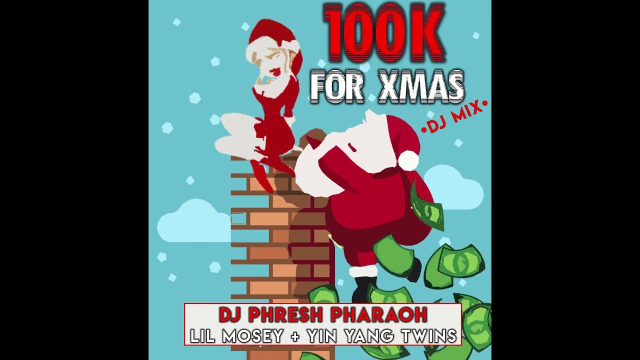 Ying Yang Twins Christmas.100k For Xmas Lil Mosey Yin Yang Twins Dj Phresh Pharaoh Edit 100k For Christmas