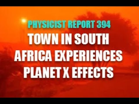 PHYSICIST REPORT 394: TOWN IN SOUTH AFRICA EXPERIENCES PLANET X EFFECTS