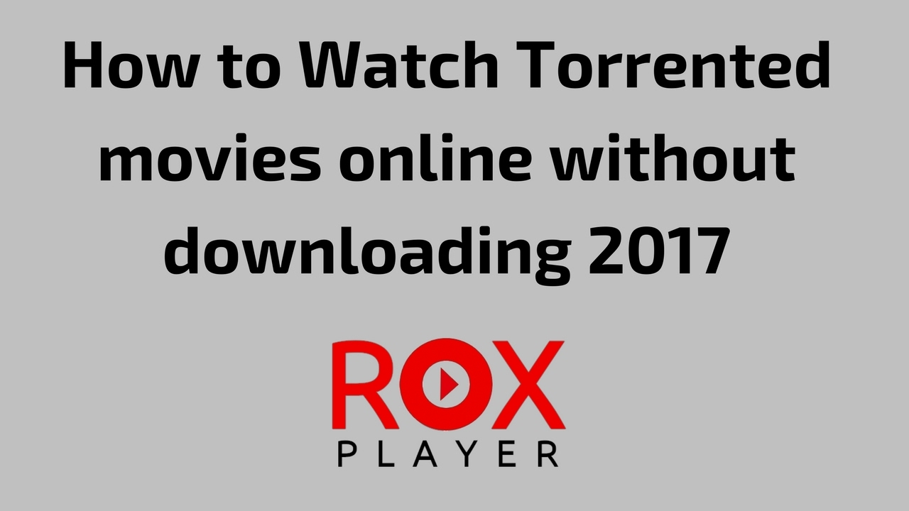 how to watch torrented movies online without downloading 2017