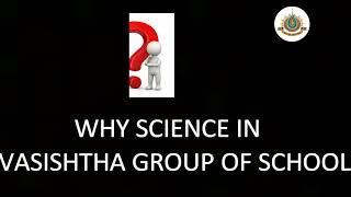 Why Science In Vasishtha Group of School