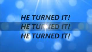 Tye Tribbett - He Turned It (Lyrics)
