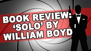 Book Review: Solo by William Boyd | James Bond Radio Podcast #018