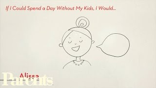 Mom Confessions: If I Could Spend a Day Without My Kids I Would…
