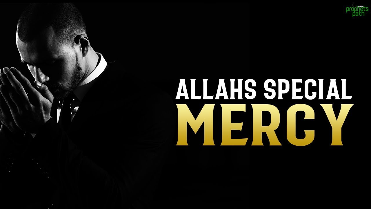 ALLAHS SPECIAL MERCY TOUCHES THIS ONE TYPE OF PERSON