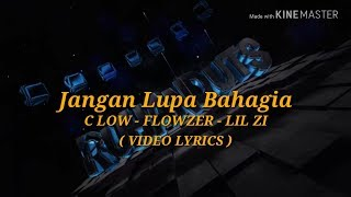 Jangan Lupa Bahagia - C LOW ( Video Lyrics )